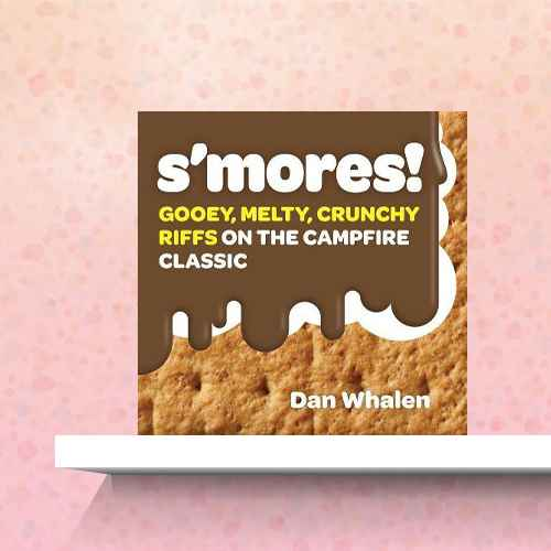 S'mores! : Gooey, Melty, Crunchy Riffs on the Campfire Classic -  by Dan Whalen (Hardcover)