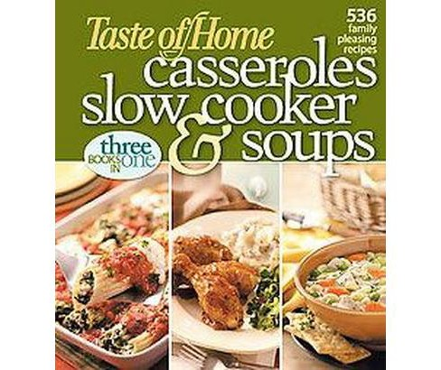 Taste of Home Casseroles, Slow Cooker, & Soups : 536 Family Pleasing Recipes (Paperback) - image 1 of 1