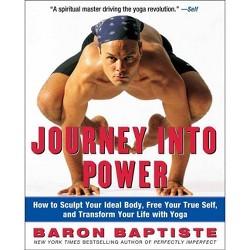 Journey into Power : How to Sculpt Your Ideal Body, Free Your True Self, and Transform Your Life With Yo