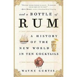 And a Bottle of Rum : A History of the New World in Ten Cocktails (Reprint) (Paperback) (Wayne Curtis)