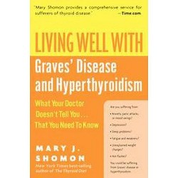 Living Well With Graves' Disease And Hyperthyroidism : What Your Doctor Doesn't Tell You...that You Need
