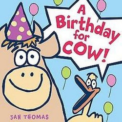Birthday for Cow! (School And Library) (Jan Thomas)