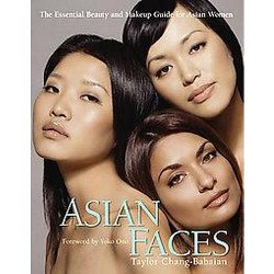 Asian Faces : The Essential Beauty and Makeup Guide for Asian Women (Paperback) (Taylor Chang-babaian)