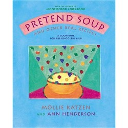 Pretend Soup and Other Real Recipes : A Cookbook for Preschoolers & Up (Hardcover) (Mollie Katzen & Ann