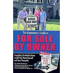 Homeowner's Guide to for Sale by Owner : Everything You Need to Know to Sell Your Home Yourself and Save