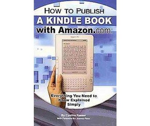 How to Publish a Kindle Book with Amazon.com : Everything You Need to Know Explained Simply (Paperback) - image 1 of 1