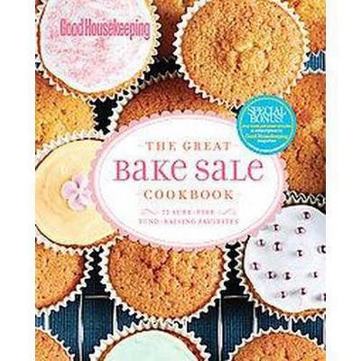 Good Housekeeping the Great Bake Sale Cookbook : 75 Sure-Fire Fund-Raising Favorites (Hardcover)