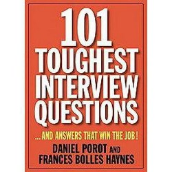 101 Toughest Interview Questions : And Answers That Win the Job! (Original) (Paperback) (Daniel Porot &