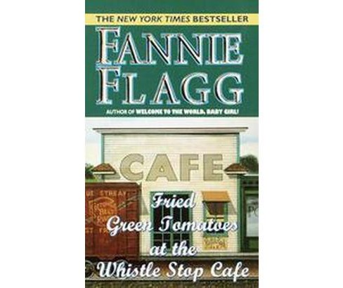 Fried Green Tomatoes at the Whistle Stop Cafe (Paperback) (Fannie Flagg) - image 1 of 1