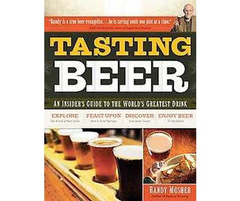 Tasting Beer : An Insider's Guide to the World's Greatest Drink (Original) (Paperback) (Randy Mosher) - image 1 of 1