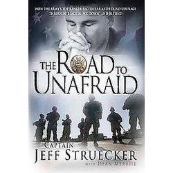 """Road to Unafraid : How the Army's Top Ranger Faced Fear and Found Courage Through """"Black Hawk Down"""" and"""
