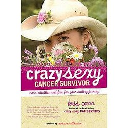 Crazy Sexy Cancer Survivor : More Rebellion and Fire for Your Healing Journey (Paperback) (Kris Carr)