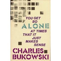 You Get So Alone at Times That It Just Makes Sense (Paperback) (Charles Bukowski)