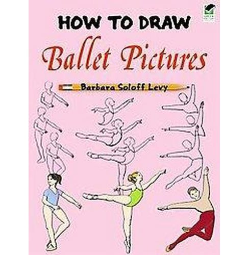 How to Draw Ballet Pictures (Paperback) (Barbara Soloff Levy) - image 1 of 1