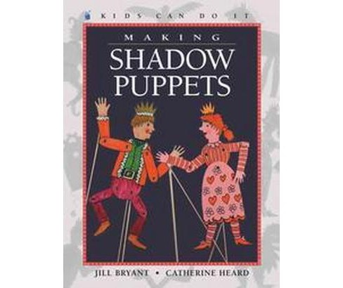 Making Shadow Puppets (Paperback) (Jill Bryant & Catherine Heard) - image 1 of 1