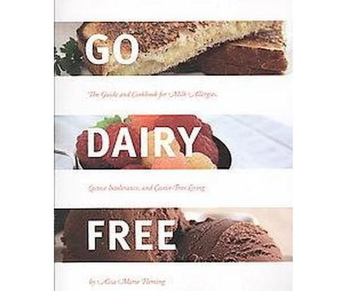 Go Dairy Free : The Guide and Cookbook for Milk Allergies, Lactose Intolerance, and Casein-free Living - image 1 of 1
