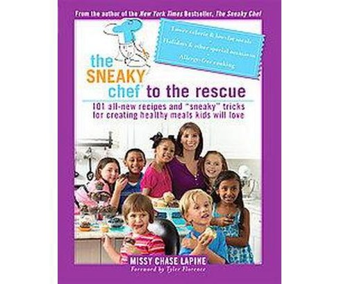 Sneaky Chef to the Rescue : 101 All-New Recipes and Sneaky Tricks for Creating Healthy Meals Kids Will - image 1 of 1