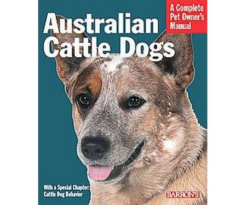 Australian Cattle Dogs : Everything About Purchase, Care, Nutrition, Behavior, and Training (Paperback) - image 1 of 1