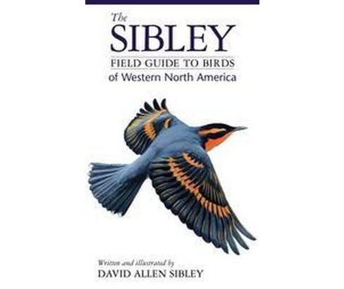 Sibley Field Guide to Birds of Western North America (Paperback) (David Allen Sibley) - image 1 of 1