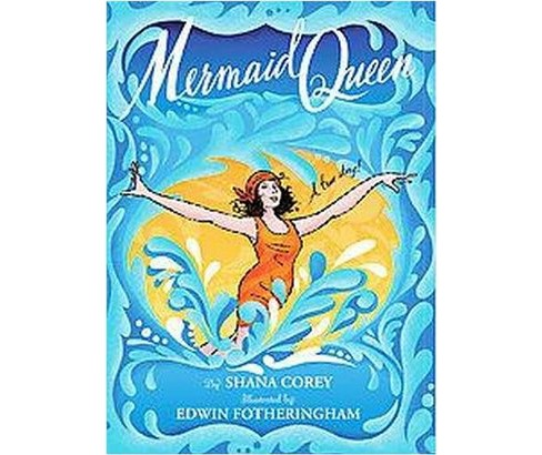 Mermaid Queen : The Spectacular True Story of Annette Kellerman, Who Swam Her Way to Fame, Fortune & - image 1 of 1