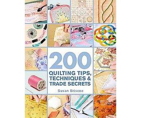 200 Quilting Tips, Techniques & Trade Secrets (Original) (Paperback) (Susan Briscoe) - image 1 of 1
