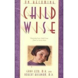 On Becoming Child Wise : Parenting Your Child from 3-7 Years (Reissue) (Paperback) (Gary Ezzo & Robert