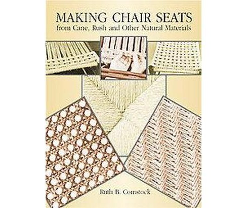 Making Chair Seats from Cane, Rush and Other Natural Materials (Paperback) (Ruth B. Comstock) - image 1 of 1