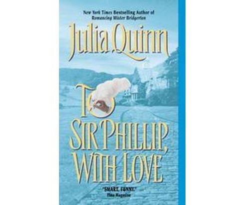 To Sir Phillip, With Love (Reprint) (Paperback) (Julia Quinn) - image 1 of 1