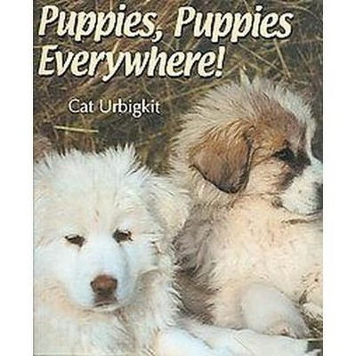 Puppies, Puppies Everywhere! (School And Library)(Cat Urbigkit)