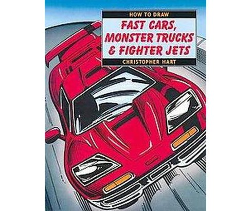 How to Draw Fast Cars, Monster Trucks & Fighter Jets (Paperback) - image 1 of 1
