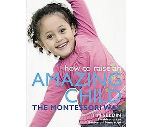 How to Raise an Amazing Child the Montessori Way (Paperback) (Tim Seldin) - image 1 of 1