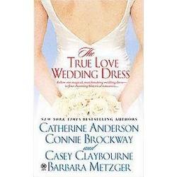 True Love Wedding Dress (Paperback) (Catherine Anderson & Connie Brockway & Casey Claybourne)