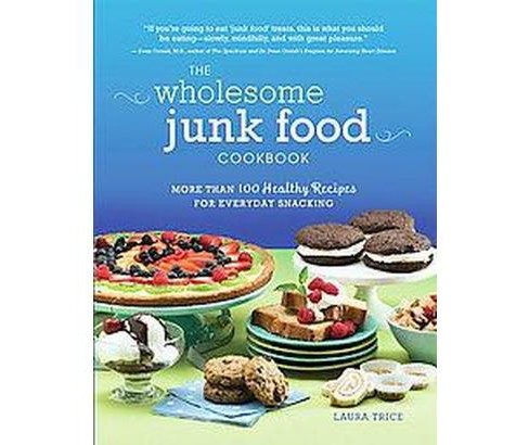 Wholesome Junk Food Cookbook : More Than 100 Healthy Recipes for Everyday Snacking (Paperback) (Laura - image 1 of 1