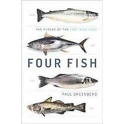 Four Fish : The Future of the Last Wild Food (Hardcover) (Paul Greenberg)