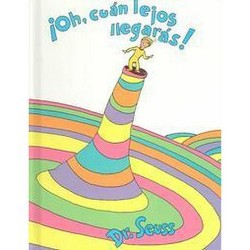 Oh, cuán lejos llegarás!/ Oh, the Places You'll Go! (Hardcover) (Dr. Seuss)