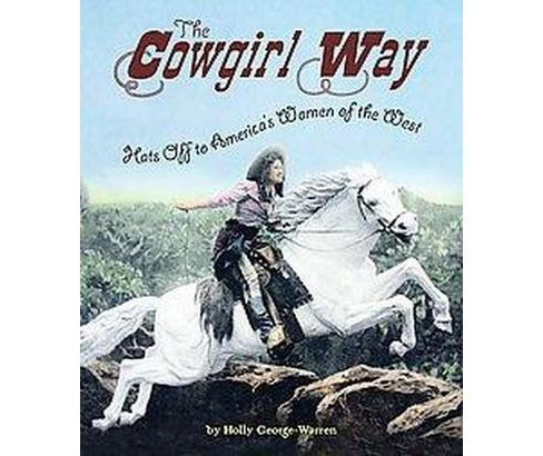 Cowgirl Way : Hats Off to America's Women of the West (Hardcover) (Holly George-Warren) - image 1 of 1