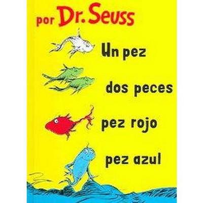 Un Pez, Dos Peces, Pez Rojo, Pez Azul/One Fish, Two Fish, Red Fish, Blue Fish (Hardcover)(Dr. Seuss)