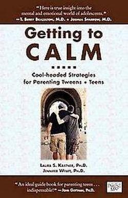 Getting to Calm : Cool-Headed Strategies for Parenting Tweens +Teens (Paperback) (Ph.D. Laura S. Kastner