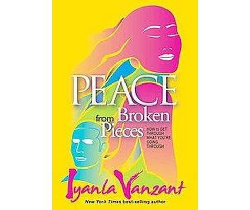 Peace from Broken Pieces : How to Get Through What You're Going Through (Hardcover) (Iyanla Vanzant) - image 1 of 1