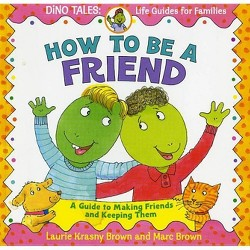 How to Be a Friend : A Guide to Making Friends and Keeping Them (Reprint) (Paperback) (Laurene Krasny