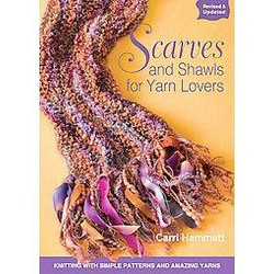 Scarves and Shawls for Yarn Lovers : Knitting with Simple Patterns and Amazing Yarns (Paperback) (Carri