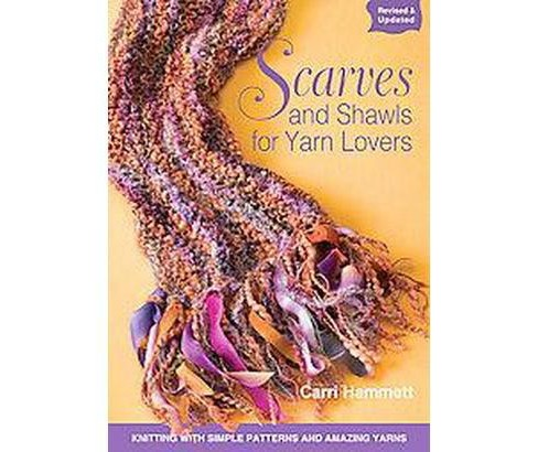Scarves and Shawls for Yarn Lovers : Knitting with Simple Patterns and Amazing Yarns (Paperback) (Carri - image 1 of 1