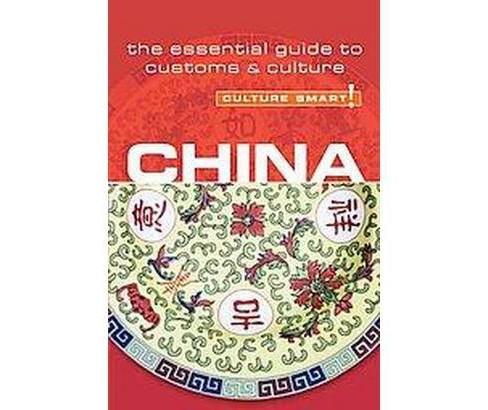 Culture Smart! China : The Essential Guide to Customs & Culture (Revised / Updated) (Paperback) (Kathy - image 1 of 1