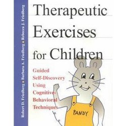 Therapeutic Exercises for Children : Guided Self-Discovery Using Cognitive-Behavioral Techniques