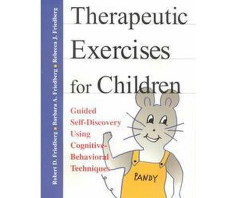 Therapeutic Exercises for Children : Guided Self-Discovery Using Cognitive-Behavioral Techniques - image 1 of 1
