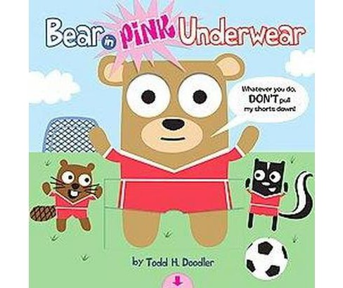 Bear in Pink Underwear (Hardcover) (Todd H. Doodler) - image 1 of 1