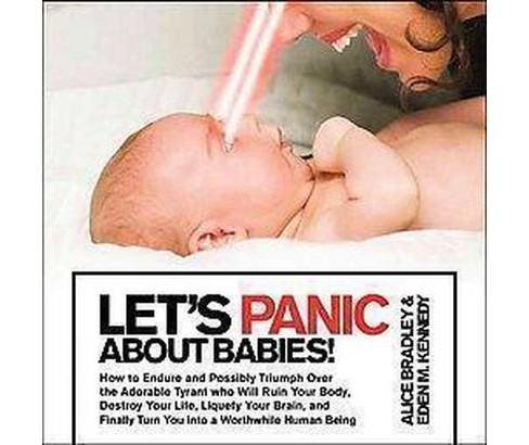 Let's Panic About Babies! : How to Endure and Possibly Triumph over the Adorable Tyrant Who Will Ruin - image 1 of 1