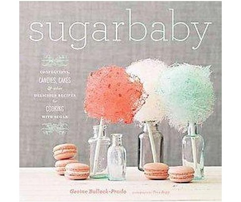 Sugar Baby : Confections, Candies, Cakes & Other Delicious Recipes for Cooking With Sugar (Hardcover) - image 1 of 1