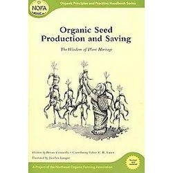 Organic Seed Production and Saving : The Wisdom of Plant Heritage (Revised / Updated) (Paperback) (Bryan