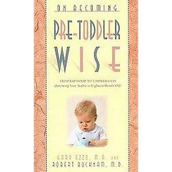 On Becoming Pretoddlerwise : From Babyhood to Toddlerhood (Parenting Your 12 to 18 Month Old)